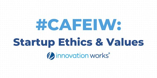 Cafe Innovation | Startup Ethics & Values