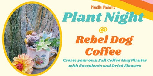 Plant Night at Rebel Dog Coffee