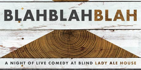 BLAH BLAH BLAH: A Night of Live Comedy at Blind Lady Ale House tickets