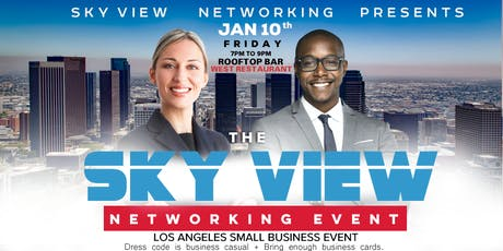 "THE SKY VIEW NETWORKING EVENT ""Your Network Is Your Net Worth"" LOS ANGELES tickets"