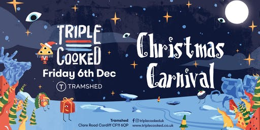 Triple Cooked: Cardiff- Christmas Carnival (Tramshed, Cardiff)