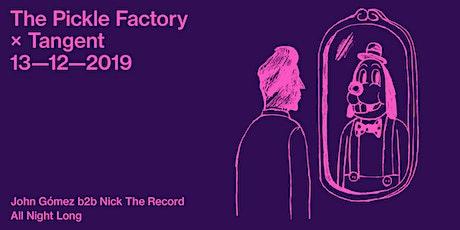 The Pickle Factory x Tangent w/ John Gómez & Nick The Record All Night Long tickets
