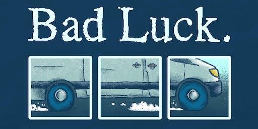 Bad Luck.