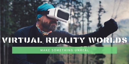 Virtual Reality Worlds: Make Something Unreal