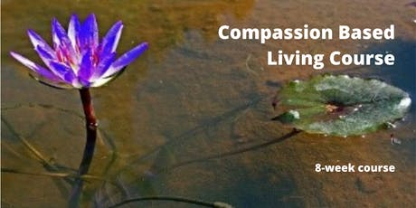 Compassion Based Living Course - 8 week course tickets