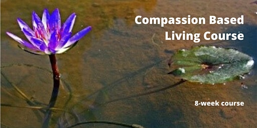 Compassion Based Living Course - 8 week course