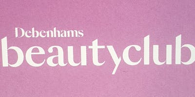 Debenhams               Beauty Club Event