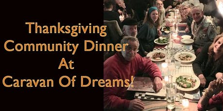 Thanksgiving Community Dinner at Caravan Of Dreams! tickets