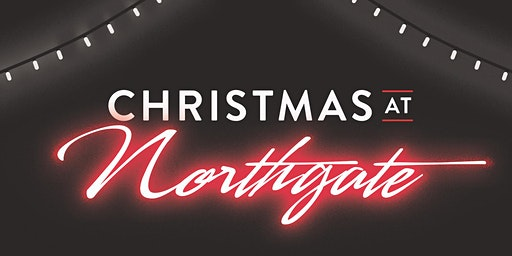 CHRISTMAS at NORTHGATE