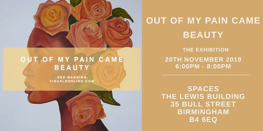 'Out Of My Pain Came Beauty' the Exhibition by Dee Manning