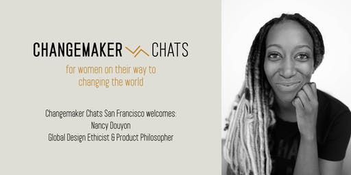 San Francisco Changemaker Chat with Nancy Douyon, Global Design Ethicist & Product Philosopher