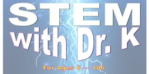 STEM with Dr. K (All Ages)