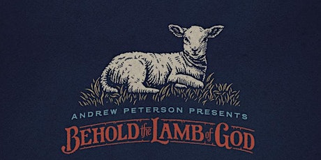 Andrew Peterson: Behold the Lamb of God   Matthews, NC tickets