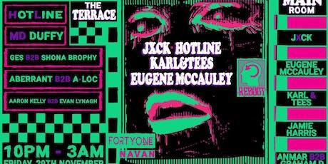 Reboot Presents : Jxck / Hotline / Eugene McCauley / Karl & Tees at 41 tickets