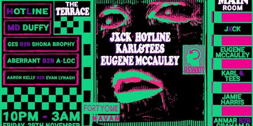 Reboot Presents : Jxck / Hotline / Eugene McCauley / Karl & Tees at 41