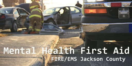 Mental Health First Aid - Jackson County HD  Fire/EMS/First Responders