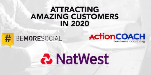 Attracting Amazing Customers for 2020 with Natwest, ActionCoach & Be More Social