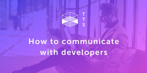 How to Communicate with Developers - Breakfast