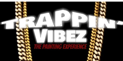 Trappin' Vibez The Painting Experience