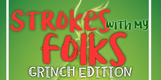 Strokes with my Folks: GRINCH EDITION