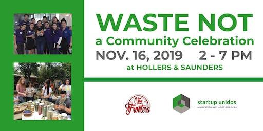 WASTE NOT! a Community Celebration