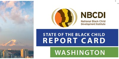 """State of the Black Child"" Report Card-Washington Action Planning Event"