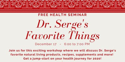 Dr. Serge's Favorite Things- Free Health Seminar