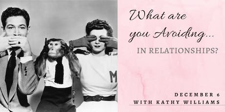 What are you Avoiding... in Relationships? tickets