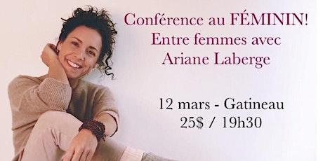 GATINEAU - Conférence au Féminin - Entre Femmes avec Ariane Laberge 25$ billets
