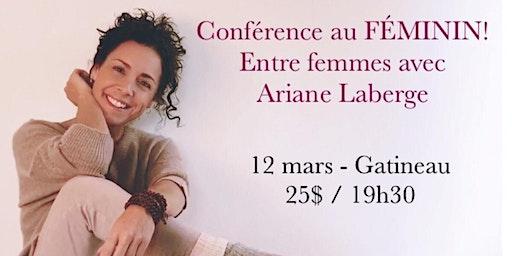 GATINEAU - Conférence au Féminin - Entre Femmes avec Ariane Laberge 25$