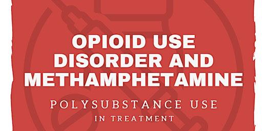 Opioid Use Disorder and Methamphetamine: Polysubstance Use in Treatment