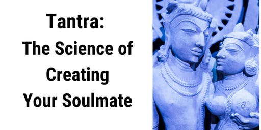 Tantra: The Science of Creating Your Soulmate