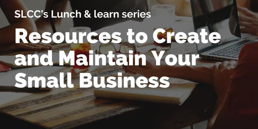 Resources to Create and Maintain Your  Small Business - SLCC Lunch & Learn