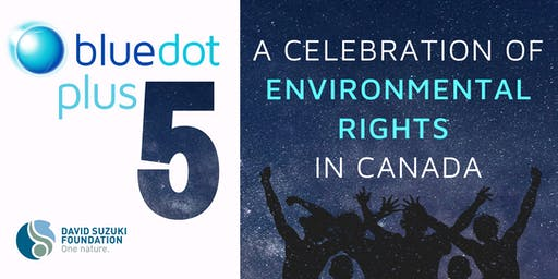 Blue Dot Plus 5: A Celebration of Environmental Rights in Canada