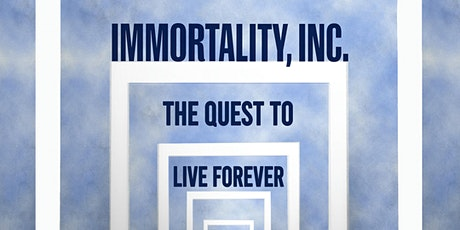 Immortality Inc: The Quest to Live Forever tickets