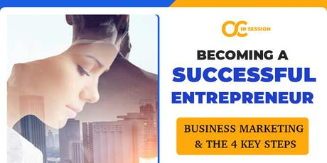 Successful  Entrepreneurship : Business Marketing  & The 4 Key Steps tickets