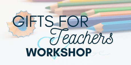 SOLD OUT! GIFTS FOR TEACHERS WORKSHOP tickets