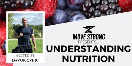 UNDERSTANDING NUTRITION (with Davor Cvijic from Move Strong KW)