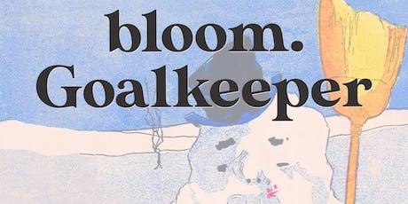 Goalkeeper, Bloom, Pollyanna + more tickets