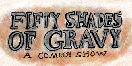 50 Shades of Gravy Comedy Show tickets