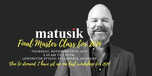 Final Matusik Master Class for 2019 : 28th November 2019