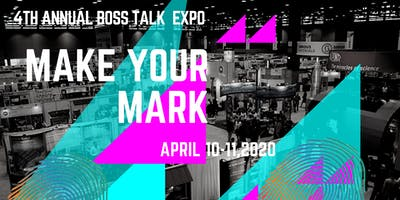 4TH ANNUAL BOSS TALK EXPO -MAKE YOUR MARK