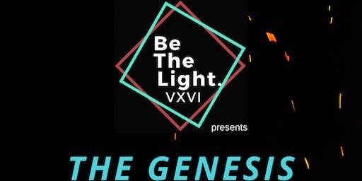 Be The Light VXVI Presents: The Genesis