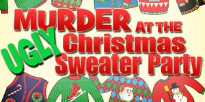 UGLY CHRISTMAS SWEATER MURDER MYSTERY DINNER & PARTY