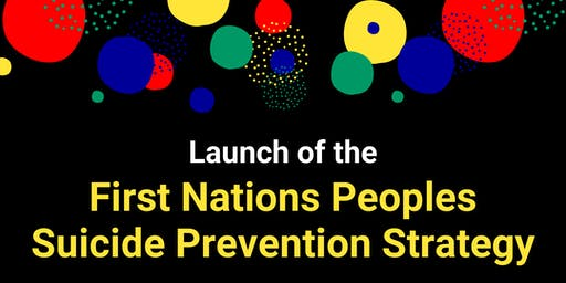 Launch of the First Nations Peoples Suicide Prevention Strategy