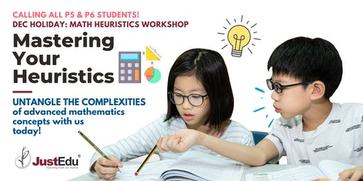 Mastering Your Heuristics Dec Holiday Workshop 2019 [Sembawang]