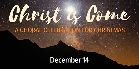 Christ Is Come: A Choral Celebration for Christmas - 94% SOLD tickets