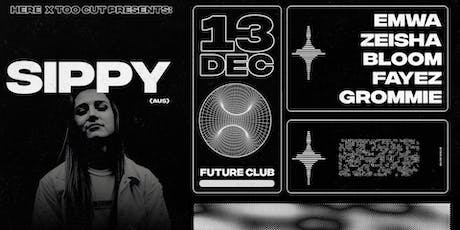 Here & Too Cut Present: SIPPY (AUS) tickets