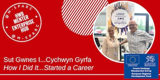 Sut wnes i...cychwyn gyrfa! How I did it...Started a career!