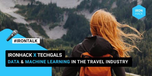 Ironhack X Techgals: Data & Machine Learning in the Travel Industry